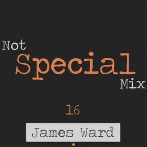 James Ward - Not Special Mix Ep16 [17.08.14]