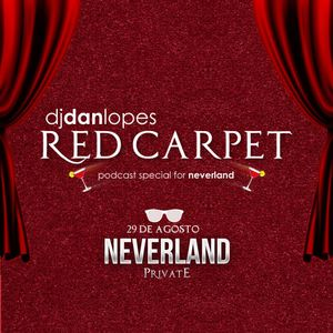 Dj Dan Lopes - Red Carpet Podcast Mix for Neverland