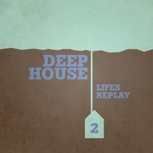 Life's Replay Deep House & Techno Mix