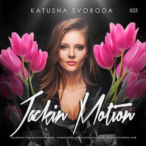 Music by Katusha Svoboda - Jackin Motion #025