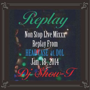 Replay -from HEADCASE Jan.18,2014-
