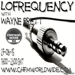 Wayne Brett's Lofrequency Show on Chicago House FM 27-06-15