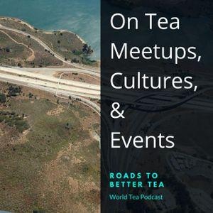 On Tea MeetUps, Cultures, & Events