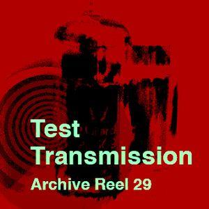 Test Transmission Archive Reel 29
