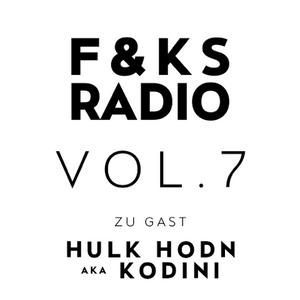 F&KS Radio Vol. 7 // Hulk Hodn aka Hodini