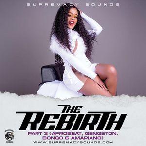 The Rebirth Part 3 ( Afrobeat , Gengeton, Bongo & Amapiano )