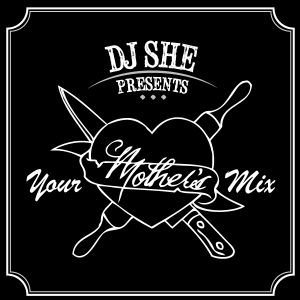 DJ She-Your Mother's Mix