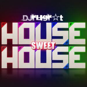 House Sweet House - Dj Rugrat (www.djrugrat.com)