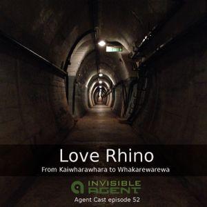 Love Rhino - From Kaiwharawhara to Whakarewarewa - AgentCast 52