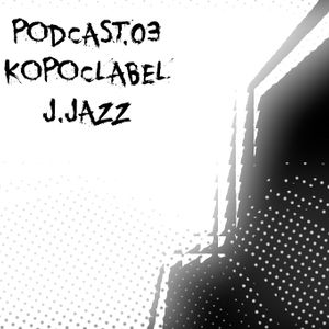 [KoPod003] Kopoc Label Podcast.003 - J.Jazz
