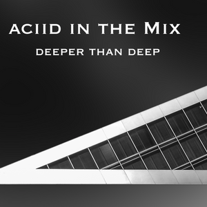 aciid in the Mix Deeper than Deep