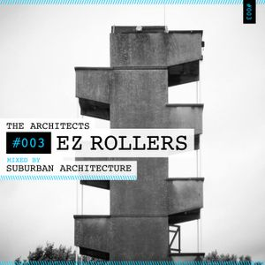 The Architects #003: EZ Rollers mixed by Suburban Architecture