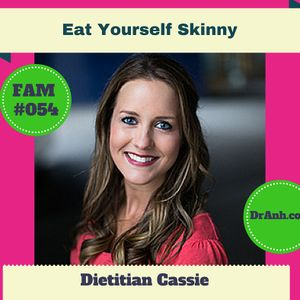 Eat Yourself Skinny with Dietitian Cassie