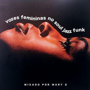 VOZES FEMININAS NO SOUL JAZZ FUNK por MARY G