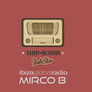 SHAMKARA Radio Show @ Ibiza Global Radio by Mirco B August 2017