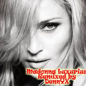 Madonna - Luxurius Remixed by DennYX