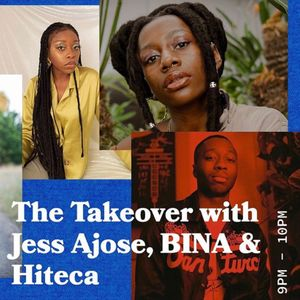The Takeover with Jess Ajose and Special Guest Hiteca and BINA - 08.05.19 - FOUNDATION FM