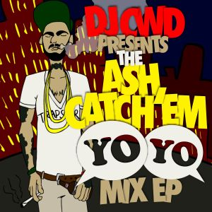 DJ CWD Presents The Ash Catch Em YOYO Mix EP