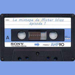 La mixtape de Mister Wizz - Episode 01 - Mes petites madeleines