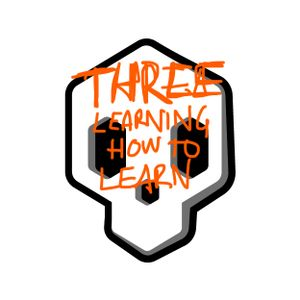 Three - Learning How To Learn (I really like the word curiosity.)
