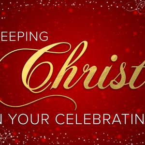 Keeping Christ in Your Celebrating