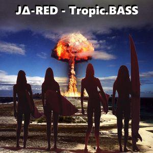 J∆-RED - Tropic.BASS vol 1 - Jun 20th, 2015 (Electro Tropical Bass Mix)