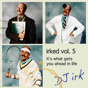 Irked vol. 5 - It's What Gets You Ahead In Life (Solid Steel)