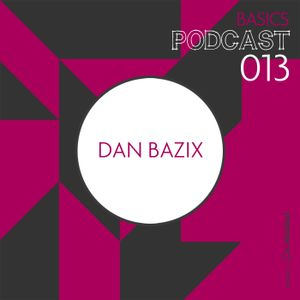 BASICS Podcast 013 - Dan Bazix