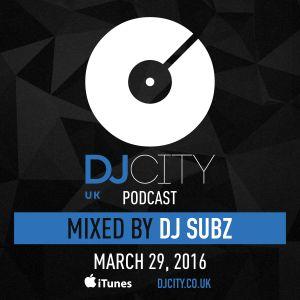 DJ Subz - DJcity UK Podcast - 29/03/16