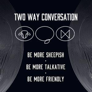 BE MORE TALKATIVE