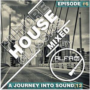 "FUTURE HOUSE CLASSICS EPISODE #6 ""A JOURNEY INTO SOUND"""