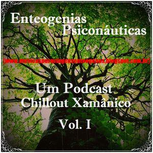 Enteogenias Psiconáuticas - Um Podcast Chillout Xamânico Vol. I
