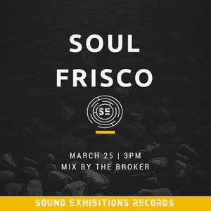 Sound Exhibitions Records- SOUL FRISCO- Mix By THE BROKER