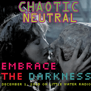 Chaotic Neutral - Little Water Radio - December 1, 2015