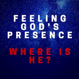 082 Feeling God s Presence – Where is He