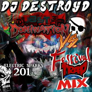 Electric Sparks 201 Mixed By DJ DestroyD (Dubstep Domination Vs Festival Trap Mix)