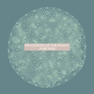 Marc Poppcke - Favourites Of The Month June 2016