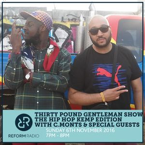 Thirty Pound Gentleman Show The Hip Hop Kemp edition with C.Monts & special guests 6th Nov 2016