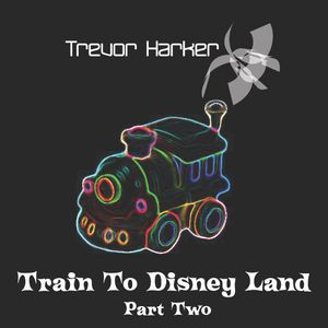 Train To Disney Land - Part Two Mixed by Trevor Harker