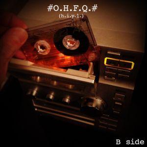 #O.H.F.Q.# (H.I.Y.L.) Side B