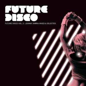 FUTURE DISCO Vol. 2 - Mixed & Selected by Johnny Ambra