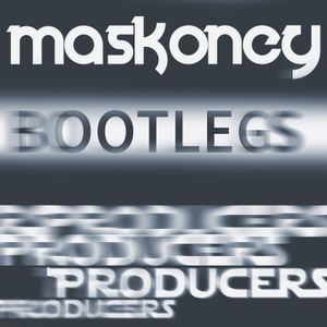 Maskoney Producers And Bootlegs