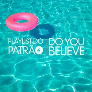 Playlist do Patrão | Do You Believe?