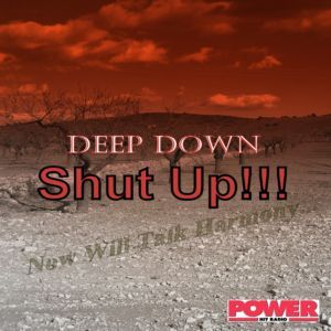 Deep Down -  Shut Up!!! Now Will Talk Harmony