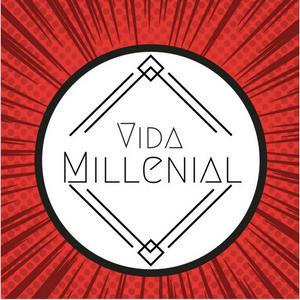 VIDA MILLENIAL 5 DICIEMBRE 2017