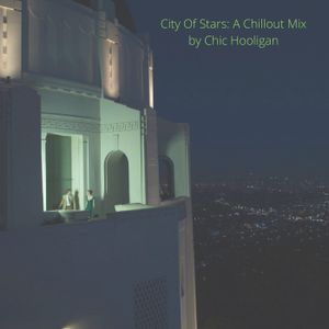 City Of Stars: Chillout Mix (Inspired from La La Land) by Chic Hooligan