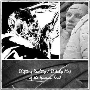 Shifting Reality / Sketchy Map of the Human Soul