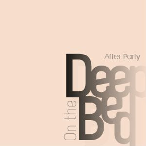 Deep On The Bed  - After Party
