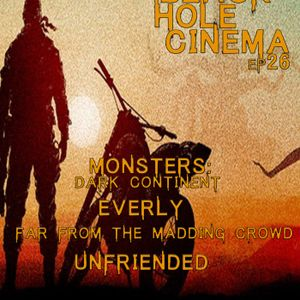 EPISODE 26 - Far From the Madding Crowd, Unfriended, Everly, Monsters: Dark Continent - 6.5.15