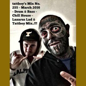 tattboy's Mix No. 255 ~ March 2016 ~ Drum & Bass ~ Chill House ~ Lazarus Lad & Tattboy Mix..!!!